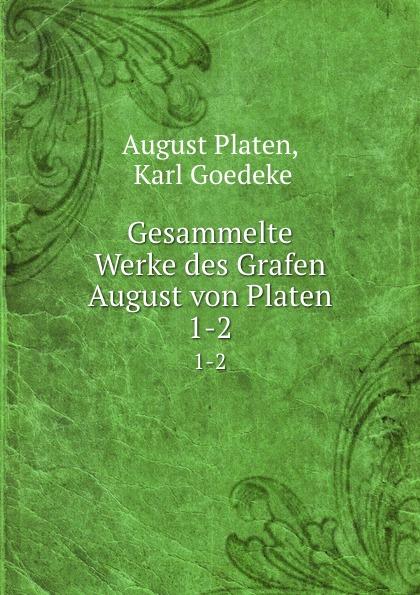 лучшая цена August Platen Gesammelte Werke des Grafen August von Platen. 1-2