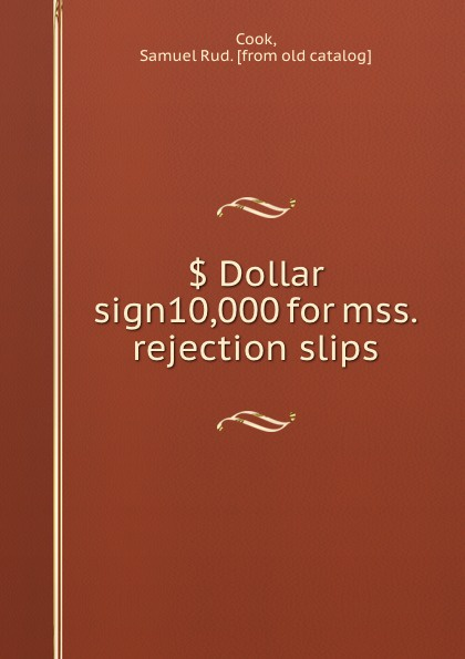 . Dollar sign10,000 for mss. rejection slips