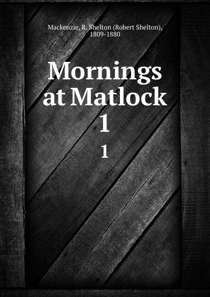 Фото - Robert Shelton Mackenzie Mornings at Matlock. 1 mackenzie robert shelton america a history