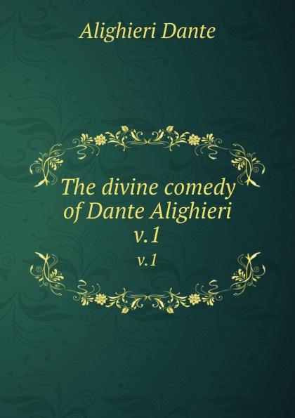 Фото - Dante Alighieri The divine comedy of Dante Alighieri. v.1 dante alighieri dante alighieri t 3