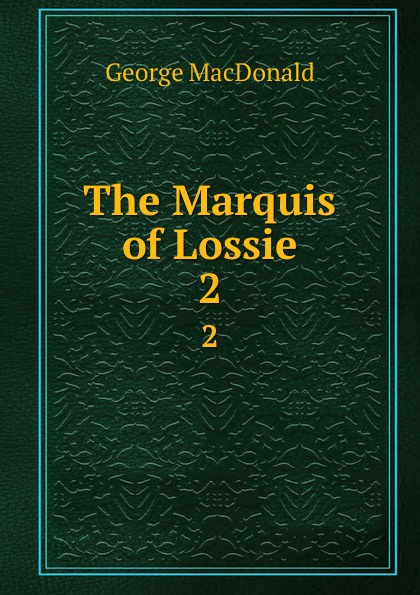 MacDonald George The Marquis of Lossie. 2 george macdonald the marquis of lossie