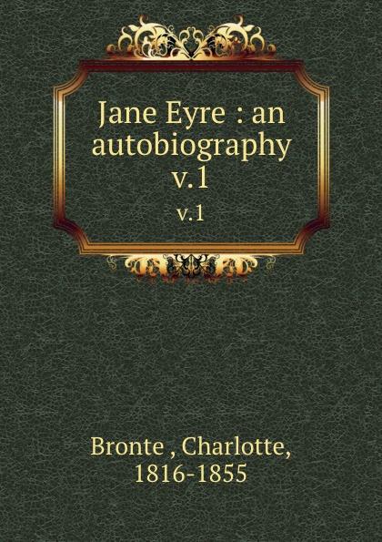 Charlotte Brontë Jane Eyre : an autobiography. v.1