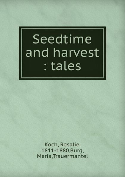 Rosalie Koch Seedtime and harvest : tales