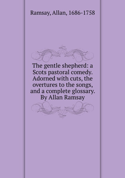 цена Allan Ramsay The gentle shepherd: a Scots pastoral comedy. Adorned with cuts, the overtures to the songs, and a complete glossary. By Allan Ramsay в интернет-магазинах