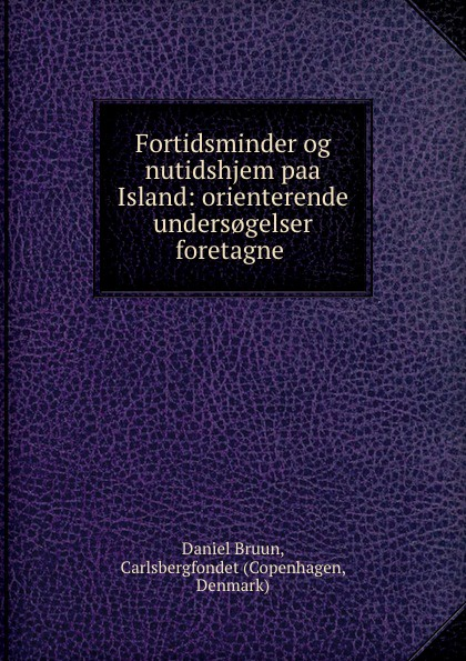 Daniel Bruun Fortidsminder og nutidshjem paa Island: orienterende unders.gelser foretagne . цены