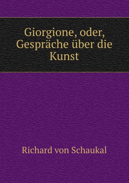 Richard von Schaukal Giorgione, oder, Gesprache uber die Kunst цена и фото