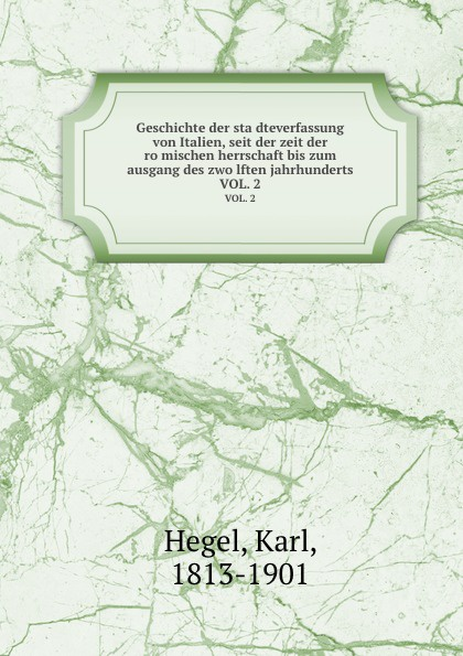 Karl Hegel Geschichte der stadteverfassung von Italien, seit der zeit der romischen herrschaft bis zum ausgang des zwolften jahrhunderts. VOL. 2 цена и фото