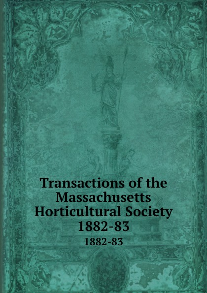Transactions of the Massachusetts Horticultural Society. 1882-83