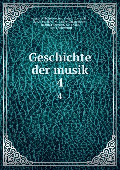 August Wilhelm Ambros Geschichte der musik. 4