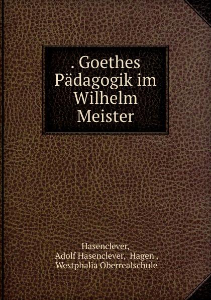 . Goethes Padagogik im Wilhelm Meister.