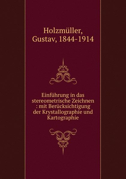 Gustav Holzmüller Einfuhrung in das stereometrische Zeichnen : mit Berucksichtigung der Krystallographie und Kartographie цены