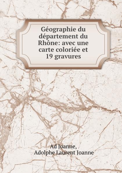 Adolphe Laurent Joanne Geographie du departement Rhone: avec une carte coloriee et 19 gravures