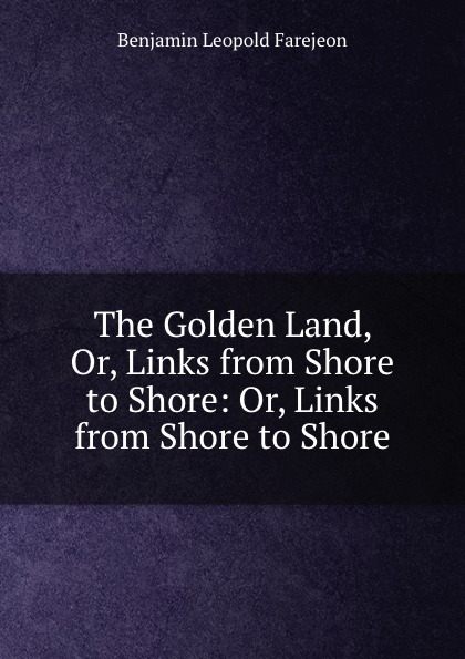 Benjamin Leopold Farjeon The Golden Land, Or, Links from Shore to Shore: Or, Links from Shore to Shore футболка up shore