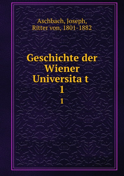 Joseph Aschbach Geschichte der Wiener Universitat . 1 цена 2017