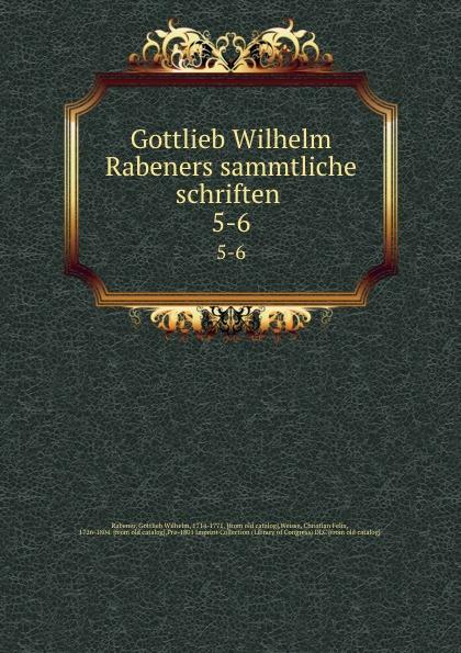 Gottlieb Wilhelm Rabener Gottlieb Wilhelm Rabeners sammtliche schriften . 5-6