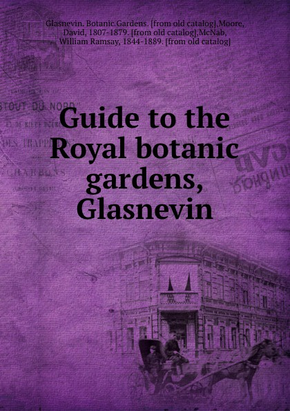 Glasnevin. Botanic Gardens Guide to the Royal botanic gardens, Glasnevin happy friday панно botanic printed