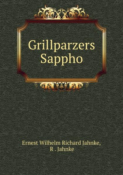 Ernest Wilhelm Richard Jahnke Grillparzers Sappho