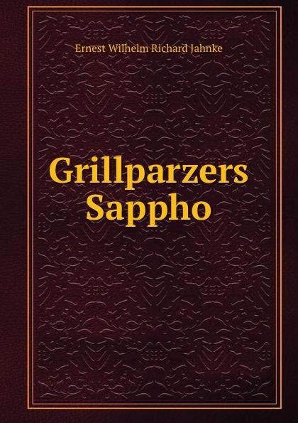 Ernest Wilhelm Richard Jahnke Grillparzers Sappho.