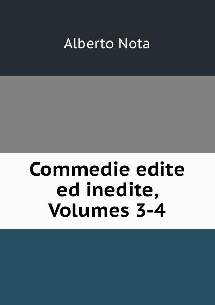 Alberto Nota Commedie edite ed inedite, Volumes 3-4 alberto nota commedie edite ed inedite volumes 3 4