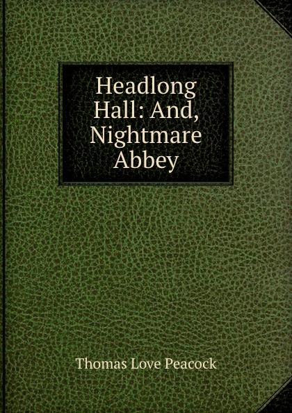 Peacock Thomas Love Headlong Hall: And, Nightmare Abbey t l peacock headlong hall