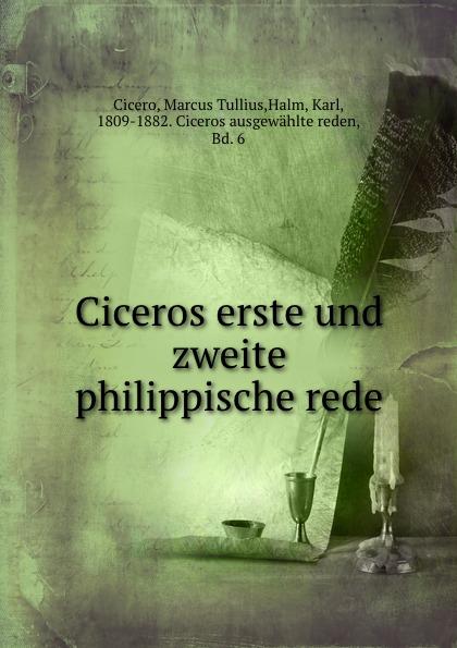 Marcus Tullius Cicero Ciceros erste und zweite philippische rede marcus tullius cicero ciceros erste und zweite philippische rede latin edition