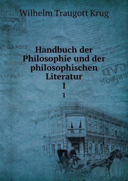 Wilhelm Traugott Krug Handbuch der Philosophie und der philosophischen Literatur. 1