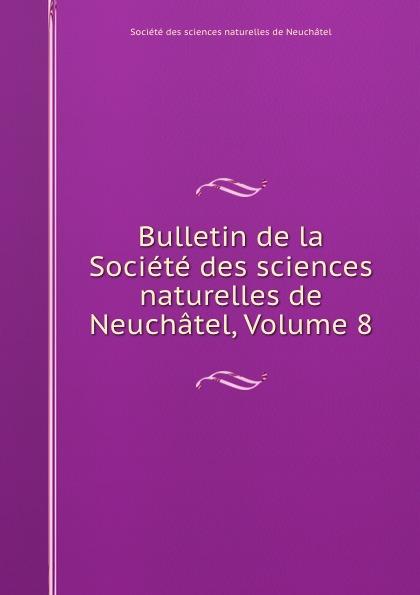 Bulletin de la Societe des sciences naturelles de Neuchatel, Volume 8
