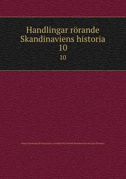 Handlingar rorande Skandinaviens historia. 10 riksarkivet handlingar rorande sveriges historia
