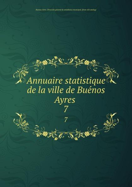 Buenos Aires. Dirección general de estadistica municipal Annuaire statistique de la ville de Buenos Ayres . 7 cuarteto de nos buenos aires