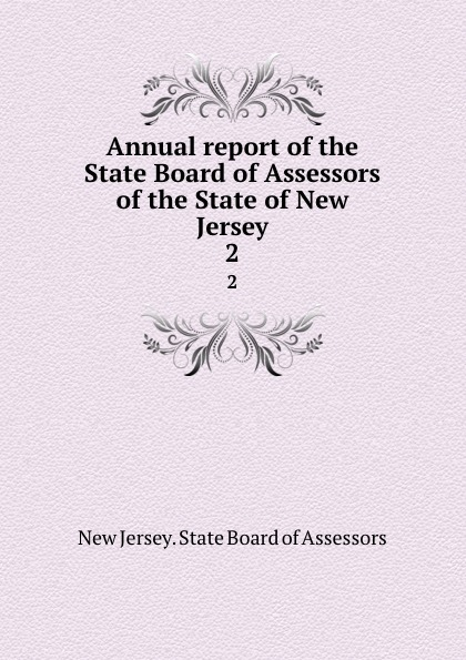 New Jersey. State Board of Assessors Annual report of the State Board of Assessors of the State of New Jersey. 2