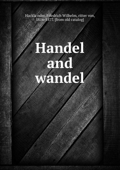 Friedrich Wilhelm Hackländer Handel and wandel
