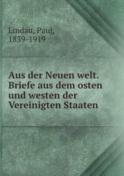 Paul Lindau Aus der Neuen welt. Briefe aus dem osten und westen der Vereinigten Staaten