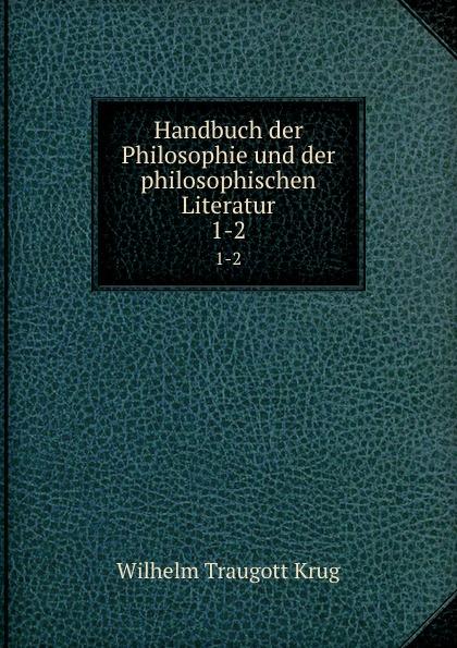 Wilhelm Traugott Krug Handbuch der Philosophie und der philosophischen Literatur. 1-2