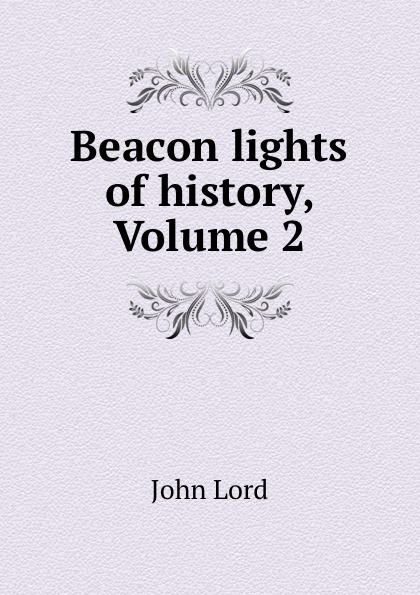 цена John Lord Beacon lights of history, Volume 2 в интернет-магазинах