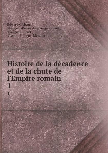 Edward Gibbon Histoire de la decadence et de la chute de l.Empire romain. 1