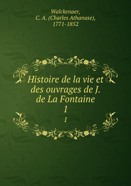 Charles Athanase Walckenaer Histoire de la vie et des ouvrages de J. de La Fontaine. 1