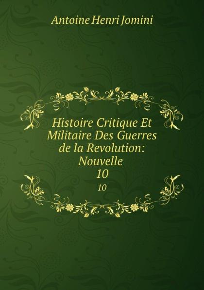 Jomini Antoine Henri Histoire Critique Et Militaire Des Guerres de la Revolution: Nouvelle . 10
