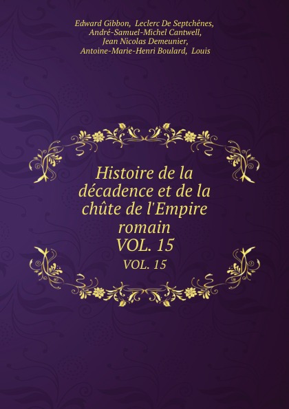 Edward Gibbon Histoire de la decadence et de la chute de l.Empire romain. VOL. 15