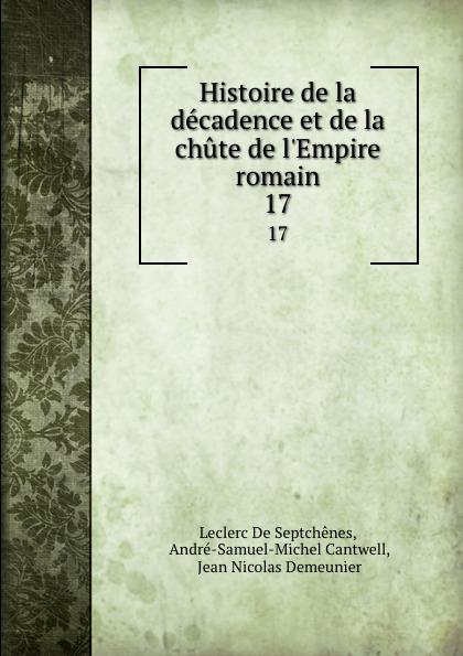 Leclerc de Septchênes Histoire de la decadence et de la chute de l.Empire romain. 17