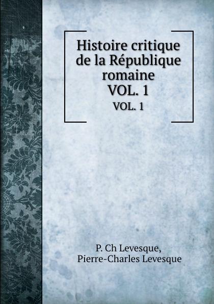 P. Ch. Levesque Histoire critique de la Republique romaine. VOL. 1