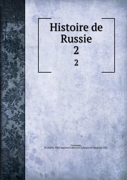 P. Ch. Levesque Histoire de Russie. 2