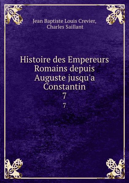 Jean Baptiste Louis Crevier Histoire des Empereurs Romains depuis Auguste jusqu.a Constantin. 7