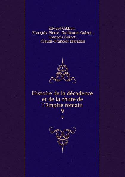 Edward Gibbon Histoire de la decadence et de la chute de l.Empire romain. 9