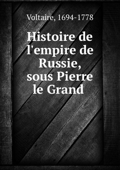 Voltaire Histoire de l.empire de Russie, sous Pierre le Grand .