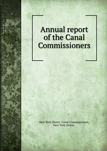 State. Canal Commissioners Annual report of the Canal Commissioners