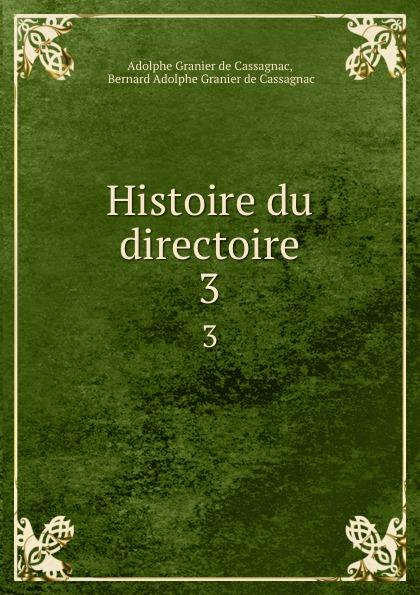 Adolphe Granier de Cassagnac Histoire du directoire. 3