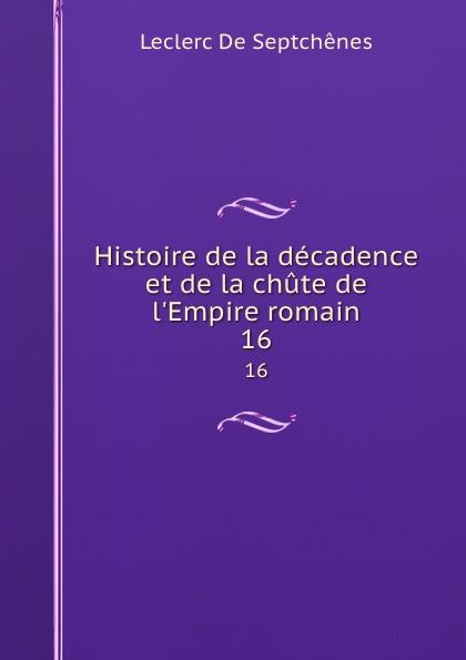Leclerc de Septchênes Histoire de la decadence et de la chute de l.Empire romain. 16