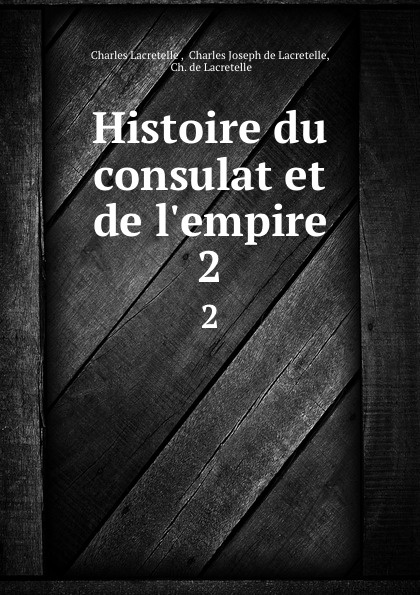 Charles Lacretelle Histoire du consulat et de l.empire. 2
