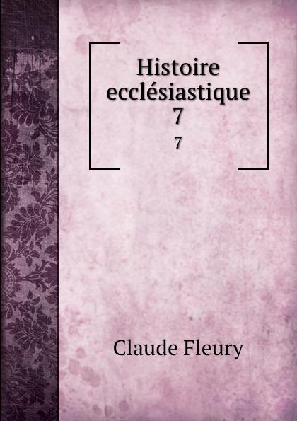 Fleury Claude Histoire ecclesiastique. 7