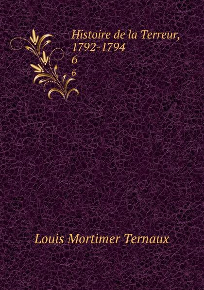 Louis Mortimer Ternaux Histoire de la Terreur, 1792-1794. 6